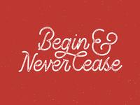 Begin & Never Cease