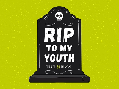 RIP TO MY YOUTH! birthday covid19 30s 20s halloween grave tombstone dead youth 2020 thirty 30th 30 old rip