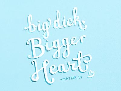 big dick, bigger heart tinderisms hand lettered typography illustration lettering