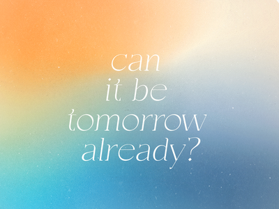 Can it be tomorrow already? vector illustration graphic graphic design texture grain gradient modern color palette minimalist design typography color