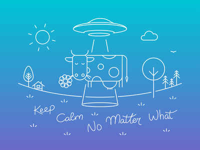 Keep Calm No Matter What saucer keep calm ufo cow outline illustration landscape
