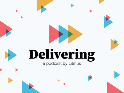 Delivering | A Podcast by Litmus