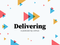 Delivering   A Podcast by Litmus
