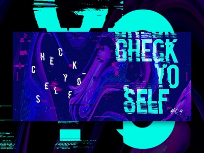 Check Yo-Self just make exploration series creative sessions check experiment design displace glitch warp