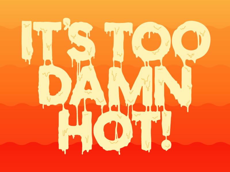 Too Damn Hot gig poster austin heat waves melting type custom type drip orange warm heat melt type hot