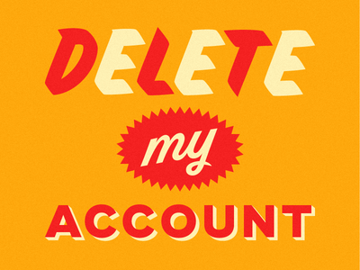 Delete My Account typography why are you reading this who cares orange red delete script sign painter