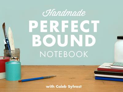 Bookbinding: Make A Perfect Bound Notebook