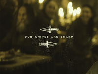 Our Knives Are Sharp
