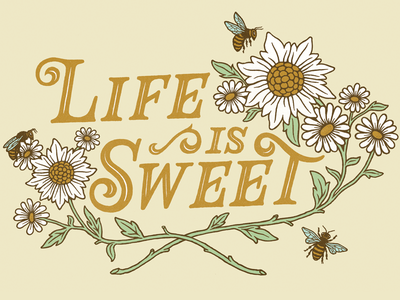 Life is Sweet honey type texture hand lettering lettering flowers honeybee bees florals illustration
