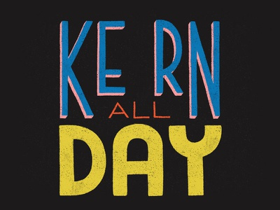 Kern All Day kern texture hand lettering lettering
