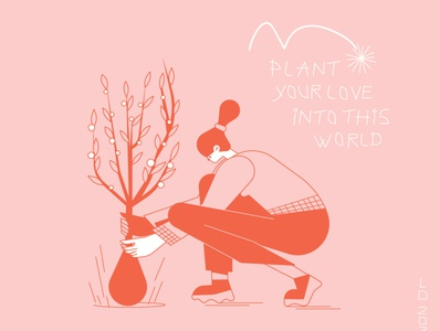 Plant your love into this world