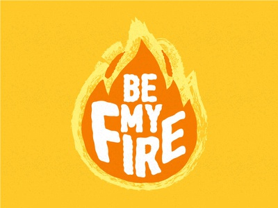 Be my fire decoration home print tshirt card poster motivation adventure creative quote lettering calligraphy fire typography design background business illustration