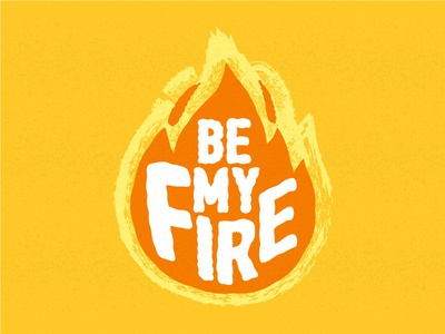 Be my fire