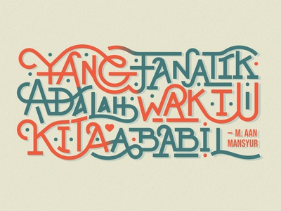 YANG FANATIK ADALAH WAKTU, KITA ABABIL vector art design typography graphic design