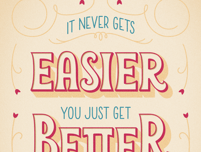 It Never Gets Easier, You Just Get Better design vector poster handlettering lettering artist postcard graphic design illustration typography lettering
