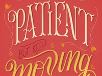 Be Patient But Keep Moving