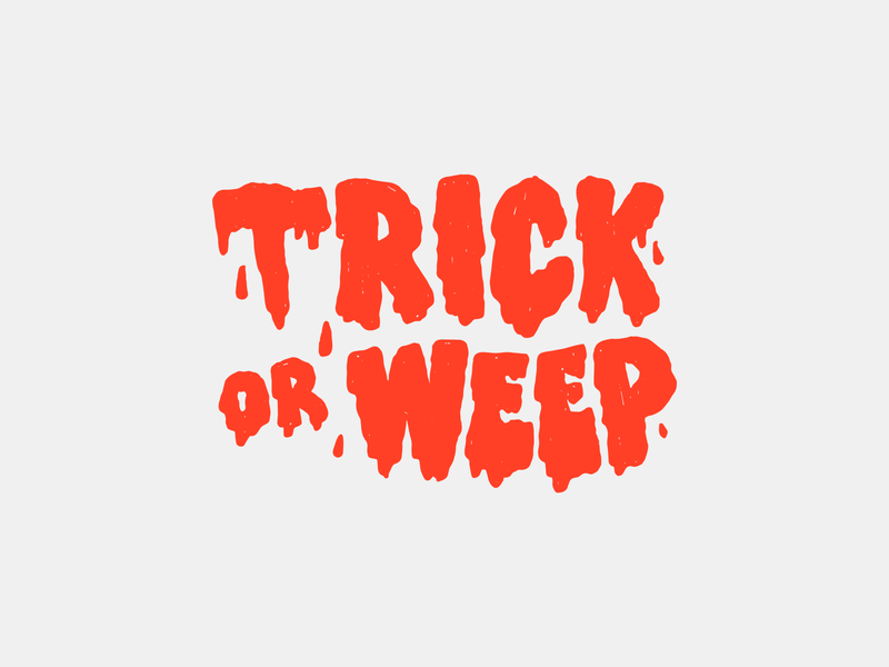 Trick or Weep Lettering, 2019 trick or treat halloween hand lettering drawing illustration design lettering typography