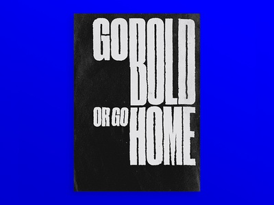 Go Bold or Go Home designer for hire designer graphic  design type inspired typo typographic design bold typographic type daily poster a day graphic poster magazine type layout editorial print digital typography design