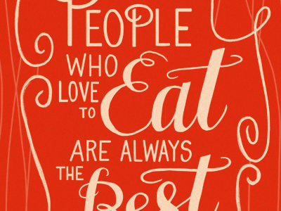 People Who Love To Eat Are Always The Best People lettering hand-lettering
