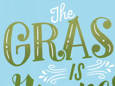 The Grass is Greenest Where You Water It lettering handlettering
