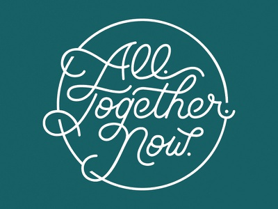 All. Together. Now. lettering script hand lettering monoline