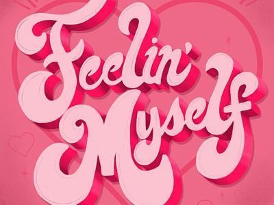 Feelin' myself confident fun confidence feeling myself design pink typography lettering illustration hand lettering