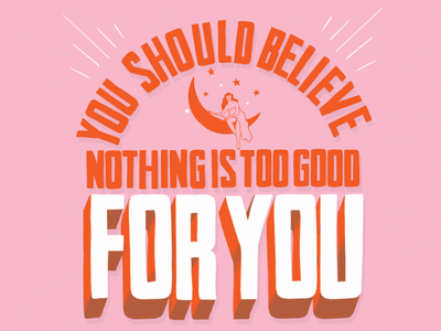 You Should Believe Nothing Is Too Good for YOU believe in yourself confidence self love pink design lettering illustration hand lettering