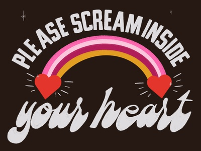 Please Scream Inside Your Heart type illustration mood pandemic 70s rainbow scream typography lettering hand lettering