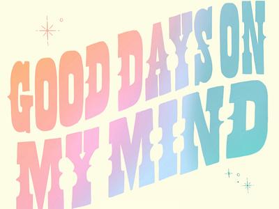Good Days On My Mind gradient positivity lyrics sza typography design lettering hand lettering