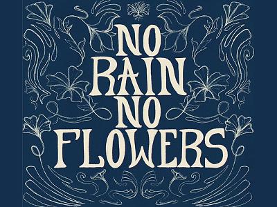 No Rain No Flowers quote floral art nouveau illustration lettering type design hand lettering