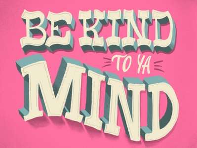 Be Kind To Ya Mind