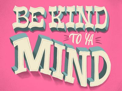 Be Kind To Ya Mind vintage pink handlettering mentalhealth kindness be kind type typography design lettering illustration hand lettering