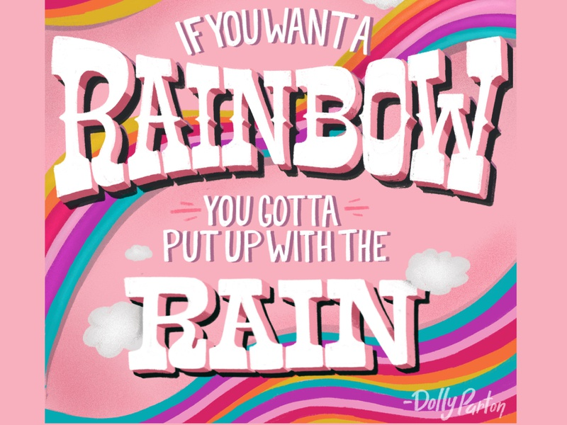 """""""If you want a rainbow, you gotta put up with the rain"""" dolly pink optimism typography design lettering illustration hand lettering clouds rainbow positive dolly parton"""