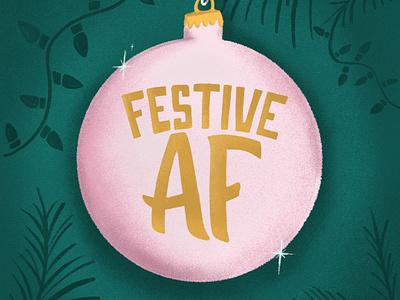 Festive AF holiday design seasonal holiday card festive af ornaments fun festive holidays design lettering illustration hand lettering