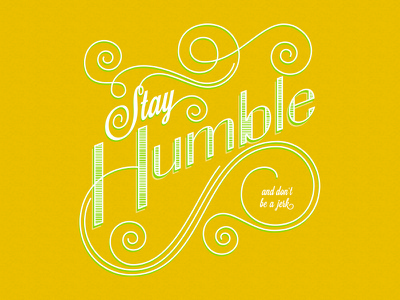 Stay Humble creative mornings yellow humble vector design typography