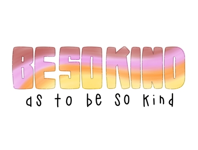 Be So Kind hand-drawn hand drawn camiah lettering