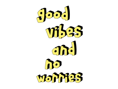 Good Vibes and No Worries
