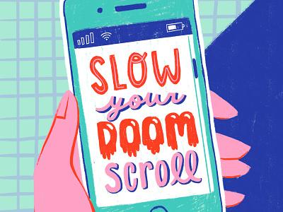 Slow Your Doomscroll Web spot illustration artwork phone doomscroll lettering hand lettering digital art illustration digital illustration handlettering