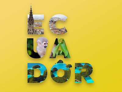 Ecuador imagery photoshop typography
