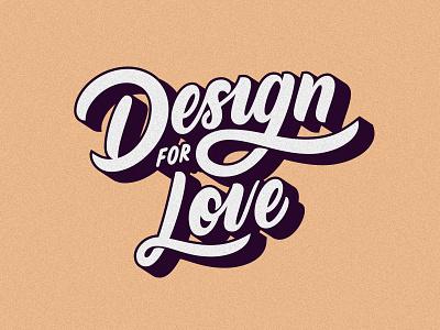 Design for Love love design customtype lettering typography vector type calligraphy handlettering