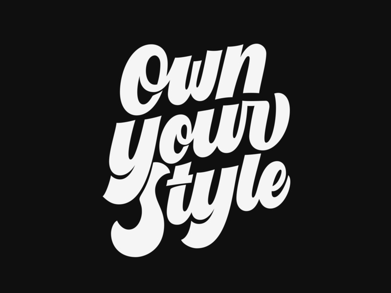 Own Your Style goodtypetuesday goodtype contest design customtype lettering typography type vector calligraphy handlettering
