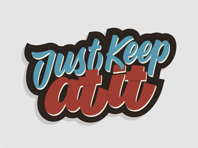Just Keep At It adobe illustrator sticker shadows modern calligraphy customtype lettering typography vector calligraphy type handlettering