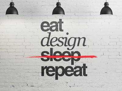 Eat Sleep Design Repeat brick wall agency motivational inspiration design