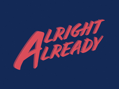 Alright Already brushes brush highlights whimsical vector illustration typographic typeface type lettering illustration cortado typography art typography
