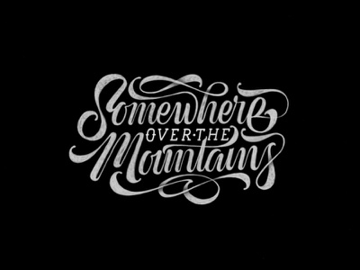 Somewhere over the Mountains brush black custom texture typography calligraphy lettering