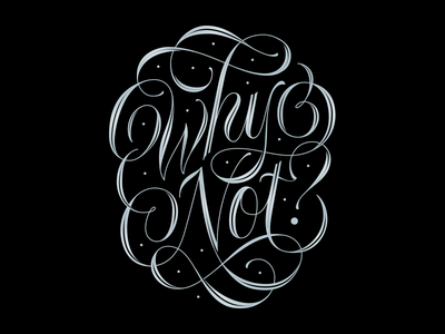 Why Not? typography type handmade lettering
