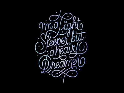 I'm a Light Sleeper But a Heavy Dreamer typography type handmade lettering