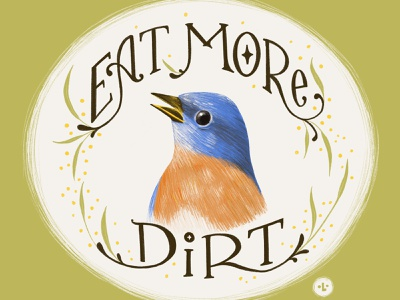 Eat more dirt. quote advice songbird garden hand type drawing procreate nature bluebird bird lettering hand lettering typography design type illustration otgw over the garden wall