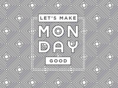 Let's Make Monday Good!