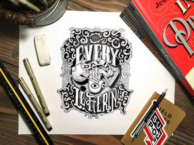 Every Day I'm Letterin' scrolling rough ink hand drawn lettering